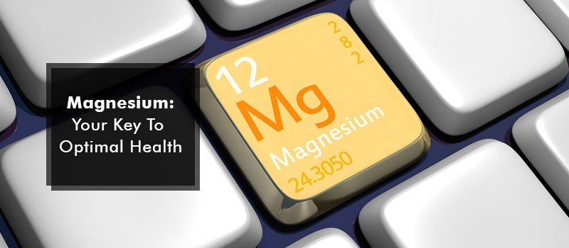 Magnesium: Your key to optimal health
