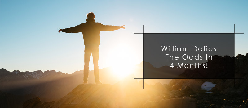 William defies the odds in 4 months!
