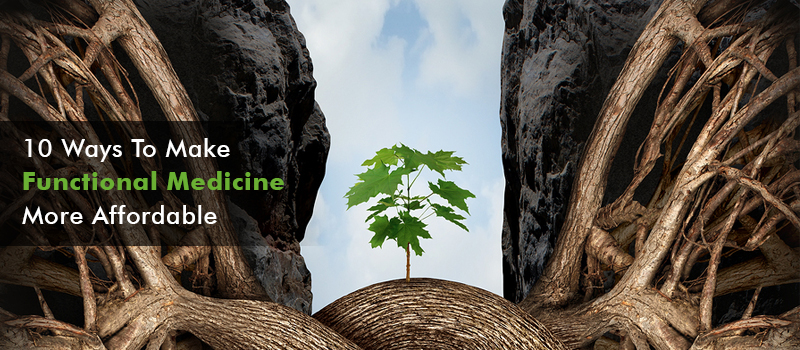 10 Ways To Make Functional Medicine More Affordable