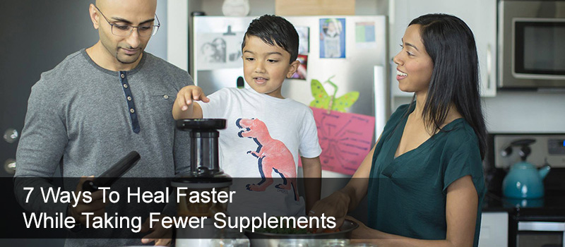 7 Ways to Heal Faster While Taking Fewer Supplements