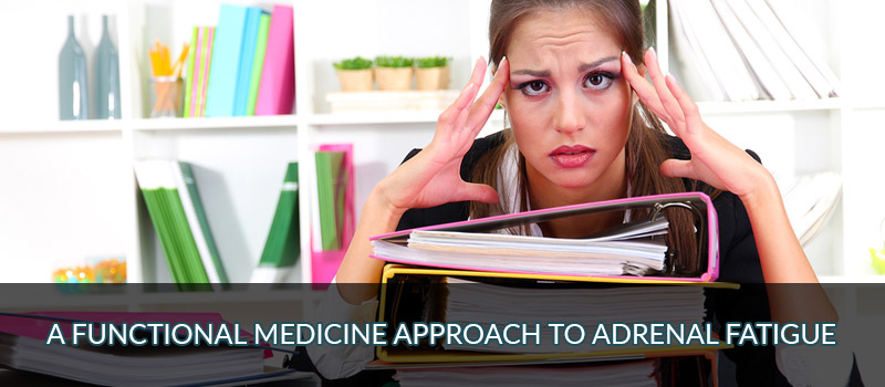 A Functional Medicine Approach to Adrenal Fatigue