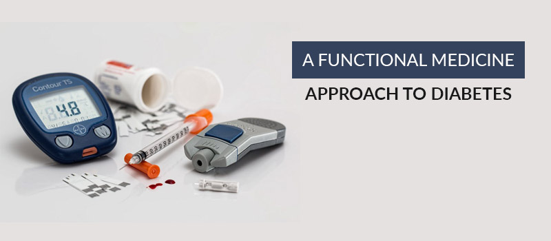 A Functional Medicine Approach to Diabetes